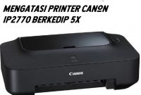 mengatasi printer canon ip2770 berkedip 5x